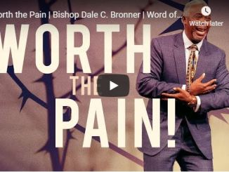 Bishop Dale Bronner Sermon - Worth the Pain - May 13 2020
