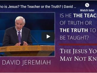 David Jeremiah Sunday sermon May 17 - The Teacher or the Truth?