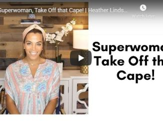 Heather Lindsey Message - Superwoman Take Off that Cape