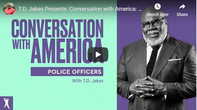 Bishop TD Jakes - Conversation with America: Police Officers - June 2020