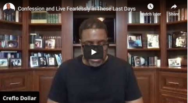 Creflo Dollar Sermon - Confession and Live Fearlessly in These Last Days