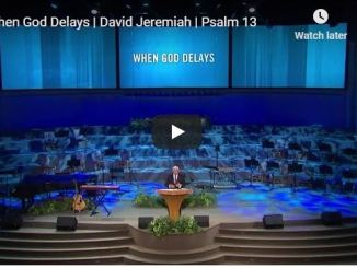 David Jeremiah Sermon - When God Delays - June 2020