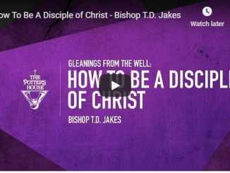 Bishop TD Jakes Sermon - How To Be A Disciple of Christ - July 2020
