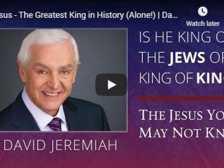 David Jeremiah Sermon - Jesus The Greatest King in History - July 5 2020