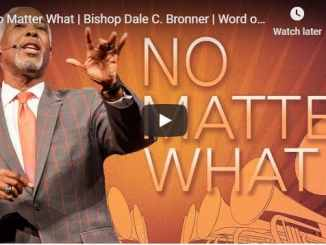Bishop Dale Bronner - No Matter What - August 2020