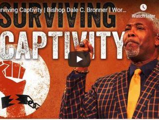 Bishop Dale Bronner Sermon - Surviving Captivity - August 2020