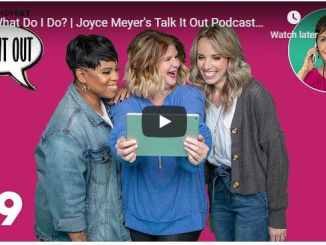 Joyce Meyer Talk It Out Podcast - What Do I Do - August 4 2020