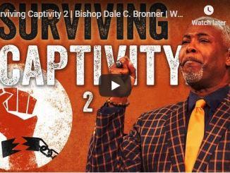 Bishop Dale Bronner - Surviving Captivity