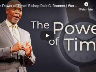 Bishop Dale C. Bronner - The Power of Time