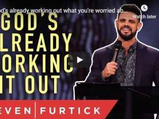Steven Furtick - God's already working out what you're worried about