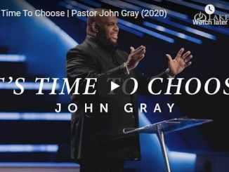 Pastor John Gray - It's Time To Choose