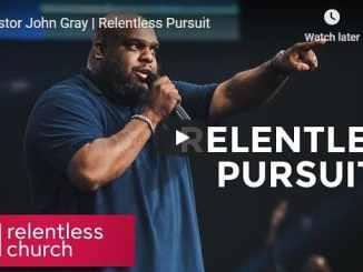 Pastor John Gray Sermon - Relentless Pursuit
