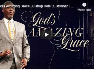 Bishop Dale Bronner Sermon - God's Amazing Grace