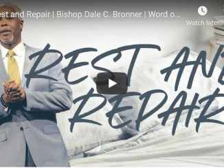 Bishop Dale Bronner Sermon - Rest and Repair