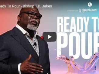 Bishop TD Jakes Sermon - Ready To Pour