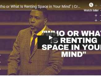 Pastor Creflo Dollar Sermon - Who or What Is Renting Space in Your Mind