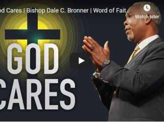 Bishop Dale C. Bronner Sermon - God Cares