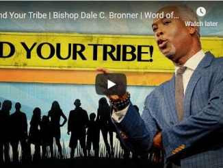 Bishop Dale C. Bronner Sermon - Find Your Tribe