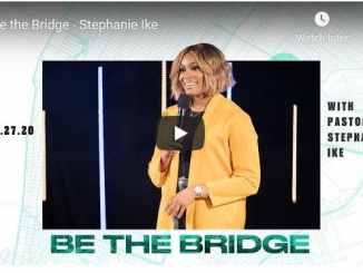 Pastor Stephanie Ike Sermon - Be The Bridge