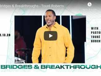 Pastor Toure Roberts Sermon - Bridges & Breakthroughs