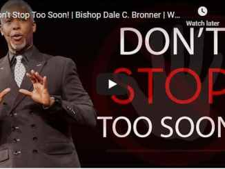Bishop Dale Bronner Sermon - Don't Stop Too Soon