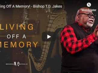 Bishop TD Jakes Sermon - Living Off A Memory - January 3 2021