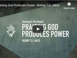 Bishop TD Jakes Sermon - Praising God Produces Power