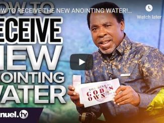 How To Receive The New Anointing Water - Prophet TB Joshua