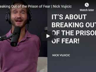 Nick Vujicic Sermon - Breaking Out of the Prison of Fear