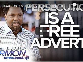 Prophet TB Joshua Sermon - Persecution Is A Free Advert