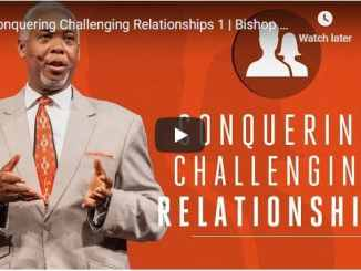 Bishop Dale Bronner Sermon - Conquering Challenging Relationships 1