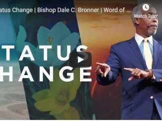 Bishop Dale Bronner Sermon - Status Change