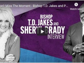 Bishop TD Jakes & Pastor Sheryl Brady - Don't Miss The Moment