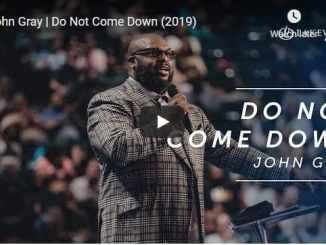 Pastor John Gray Sermon - Do Not Come Down