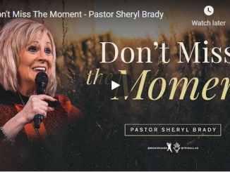 Pastor Sheryl Brady Message - Don't Miss The Moment