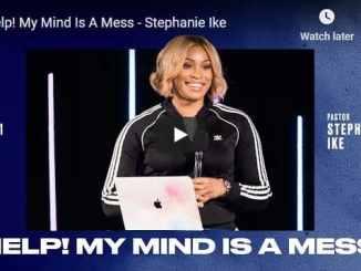 Pastor Stephanie Ike Sermon - Help! My Mind Is A Mess