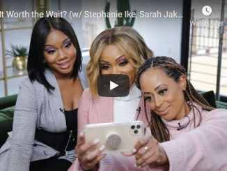 Stephanie Ike, Sarah Jakes Roberts & Essence Atkins - Is It Worth the wait