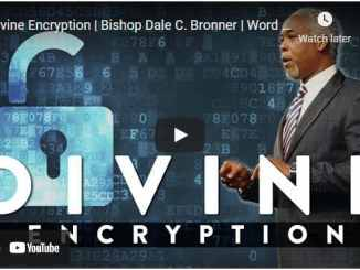 Bishop Dale Bronner Sermon - Divine Encryption