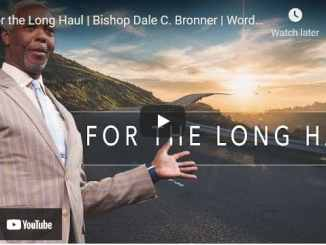 Bishop Dale Bronner Sermon - For the Long Haul