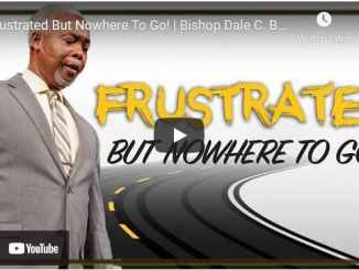 Bishop Dale Bronner Sermon - Frustrated But Nowhere To Go