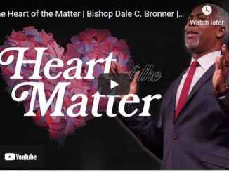 Bishop Dale Bronner Sermon - The Heart of the Matter
