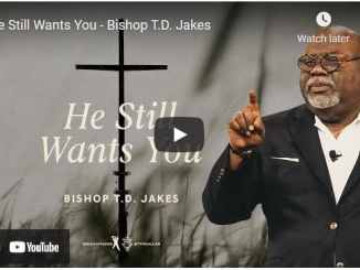Bishop TD Jakes Sermon - He Still Wants You