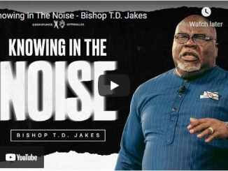 Bishop TD Jakes Sermon - Knowing In The Noise