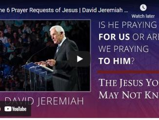 Pastor David Jeremiah Sermon - The 6 Prayer Requests of Jesus
