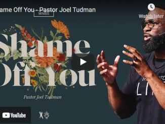 Pastor Joel Tudman Sermon - Shame Off You