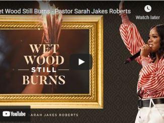 Pastor Sarah Jakes Roberts Sermon - Wet Wood Still Burns