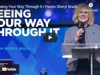Pastor Sheryl Brady Message - Seeing Your Way Through It
