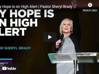 Pastor Sheryl Brady Sermon - My Hope is on High Alert