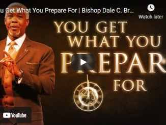 Bishop Dale Bronner Sermon - You Get What You Prepare For