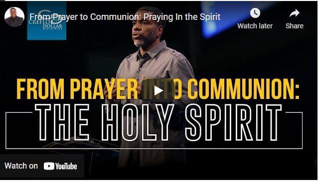 Creflo Dollar - From Prayer to Communion - Praying In the Spirit